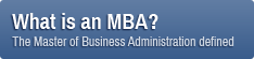 What is an MBA? The Master of Business Administration defined