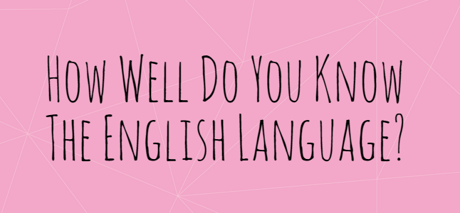 How well do you know the English langugage?